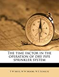 Metz, F W: The time factor in the operation of dry pipe sprinkler system