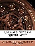 Lemonnier, Camille: Un mâle; pìece en quatre actes (French Edition)