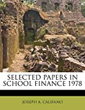 CALIFANO, JOSEPH A.: SELECTED PAPERS IN SCHOOL FINANCE 1978