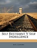 Gandhi, M K: Self Restraint V Self Indulgence