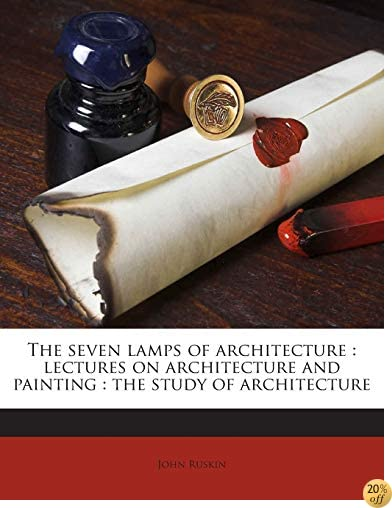 TThe seven lamps of architecture: lectures on architecture and painting : the study of architecture