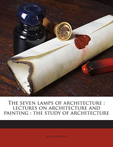 the-seven-lamps-of-architecture-lectures-on-architecture-and-painting-the-study-of-architecture