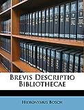 Bosch, Hieronymus: Brevis Descriptio Bibliothecae