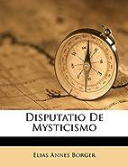 Disputatio De Mysticismo by Elias Annes…
