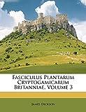 Dickson, James: Fasciculus Plantarum Cryptogamicarum Britanniae, Volume 3