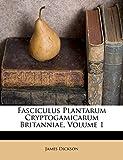 Dickson, James: Fasciculus Plantarum Cryptogamicarum Britanniae, Volume 1 (Italian Edition)