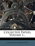 Hartt, Charles Frederick: Collected Papers, Volume 1...