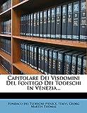 Italy): Capitolare Dei Visdomini Del Fontego Dei Todeschi In Venezia... (Italian Edition)