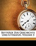 Staatsbibliothek, Bayerische: Beyträge Zur Geschichte Und Literatur, Volume 5 (German Edition)