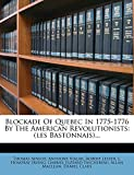 Ainslie, Thomas: Blockade Of Quebec In 1775-1776 By The American Revolutionists: (les Bastonnais)...