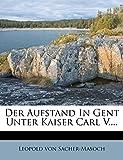 Sacher-Masoch, Leopold von: Der Aufstand In Gent Unter Kaiser Carl V.... (German Edition)
