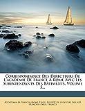 Italy): Correspondance Des Directeurs De L'académie De France À Rome Avec Les Surintendants Des Bâtiments, Volume 5... (French Edition)