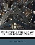 Westerman, Gerhart von: Das Russische Volkslied Wie Es Heute Gesungen Wird... (German Edition)