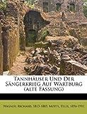Wagner, Richard: Tannhauser Und Der Sangerkrieg Auf Wartburg (Alte Fassung) (German Edition)