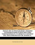 Chile, Universidad de: Anales De La Universidad: Número Estraordinario Publicado Para Commemorar El Cuarto Centenario Del Descubrimiento De América... (Spanish Edition)