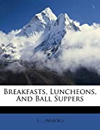 Breakfasts, Luncheons, And Ball Suppers by…