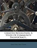 Paul, Eden: Creative Revolution: A Study Of Community Ergatocracy...