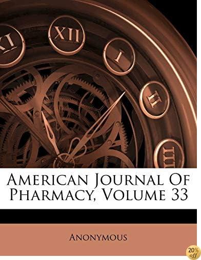 American Journal Of Pharmacy, Volume 33