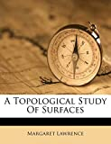 Lawrence, Margaret: A Topological Study Of Surfaces