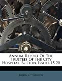 Hospital, Boston City: Annual Report Of The Trustees Of The City Hospital, Boston, Issues 15-20