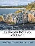 Ariosto, Ludovico: Rasender Roland, Volume 1 (German Edition)