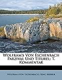 Eschenbach), Wolfram (von: Wolfram's Von Eschenbach Parzival Und Titurel: T. Kommentar (German Edition)