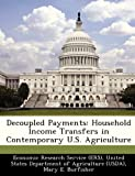 Burfisher, Mary E.: Decoupled Payments: Household Income Transfers in Contemporary U.S. Agriculture