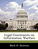 Shulman, Mark R.: Legal Constraints on Information Warfare