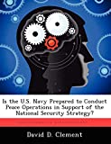 Clement, David D.: Is the U.S. Navy Prepared to Conduct Peace Operations in Support of the National Security Strategy?
