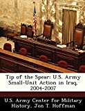Hoffman, Jon T.: Tip of the Spear: U.S. Army Small-Unit Action in Iraq, 2004-2007