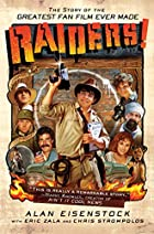 Raiders!: The Story of the Greatest Fan Film…
