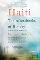 Haiti: The Aftershocks of History by Laurent…