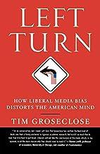 Left Turn: How Liberal Media Bias Distorts…