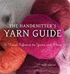 The Handknitter's Yarn Guide: A Visual…