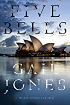 Five Bells: A Novel by Gail Jones