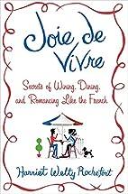 Joie de Vivre: Secrets of Wining, Dining,…