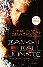 Basketball Junkie: A Memoir by Chris Herren