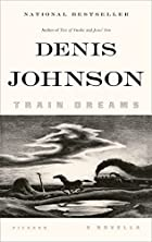 Train dreams by Denis Johnson