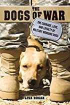 The Dogs of War: The Courage, Love, and…