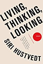Living, Thinking, Looking: Essays by Siri…