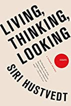 Living, Thinking, Looking by Siri Hustvedt