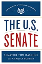 The U.S. Senate by Thomas Daschle