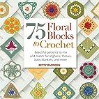 75 Floral Blocks to Crochet: Beautiful…