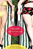 Frankel, Valerie: It's Hard Not to Hate You: A Memoir