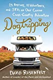 Rosenfelt, David: Dogtripping: 25 Rescues, 11 Volunteers, and 3 RVs on Our Canine Cross-Country Adventure
