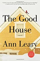 The Good House: A Novel by Ann Leary