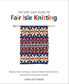 The Very Easy Guide to Fair Isle Knitting:…