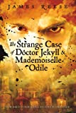 Reese, James: The Strange Case of Doctor Jekyll & Mademoiselle Odile (Shadow Sisters Novel)