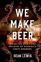 We Make Beer: Inside the Spirit and Artistry…