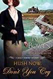 Bowen, Rhys: Hush Now, Don't You Cry (Molly Murphy Mysteries)